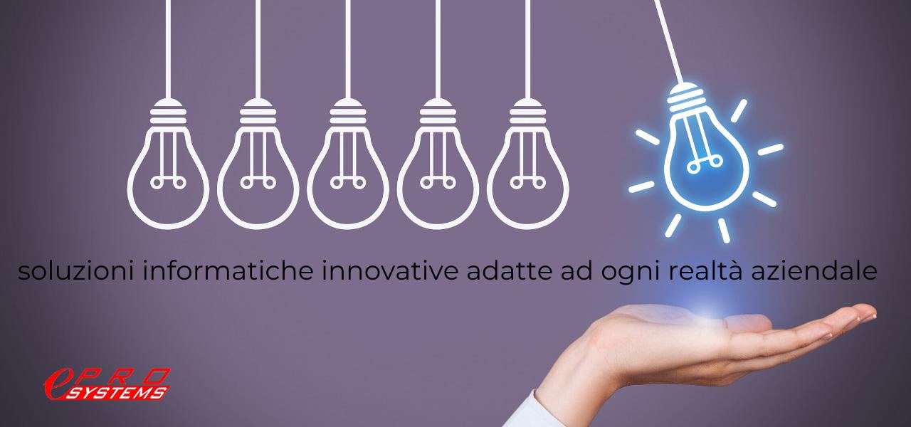 Soluzioni informatiche innovative adatte a ogni realtà aziendale